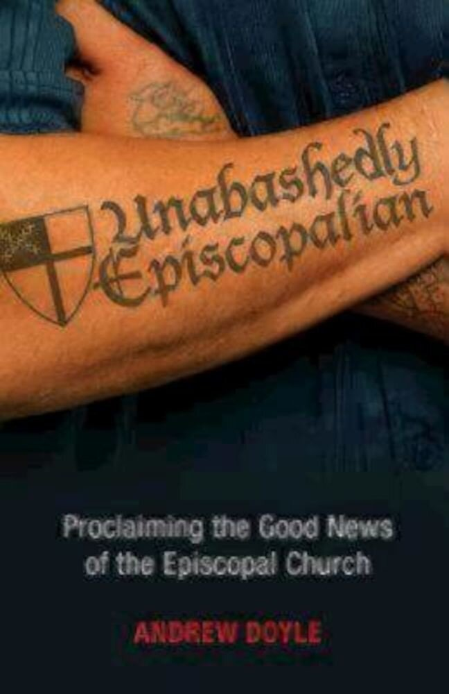 Unabashedly Episcopalian: Proclaiming the Good News of the Episcopal Church, Paperback