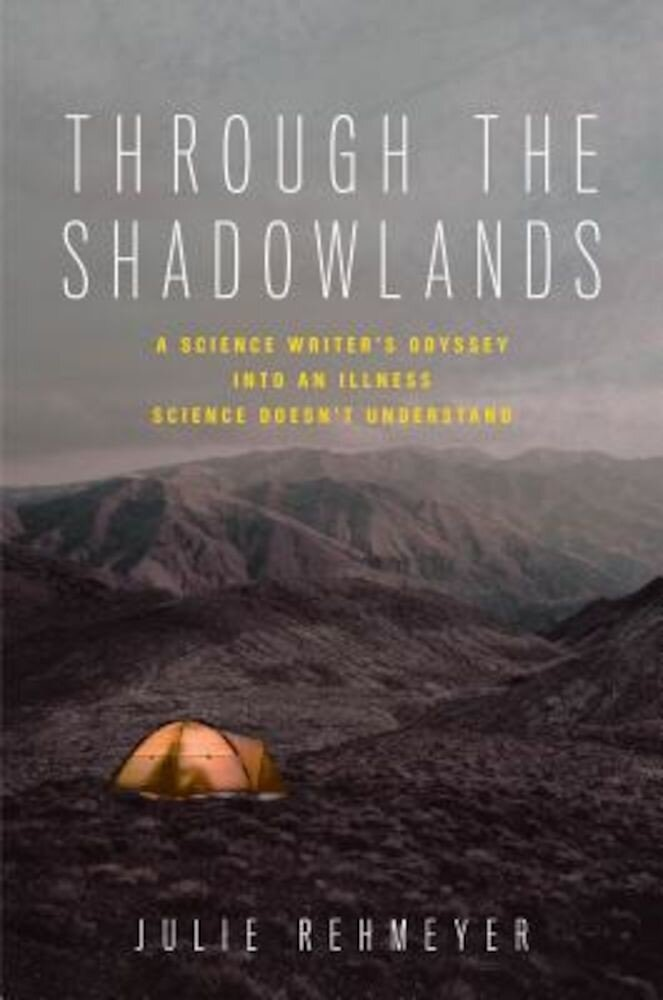 Through the Shadowlands: A Science Writer's Odyssey Into an Illness Science Doesn't Understand, Hardcover