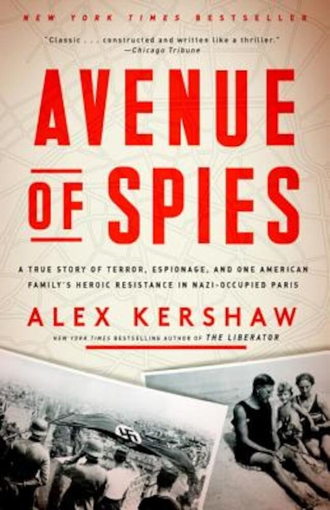 Avenue of Spies: A True Story of Terror, Espionage, and One American Family's Heroic Resistance in Nazi-Occupied Paris, Paperback