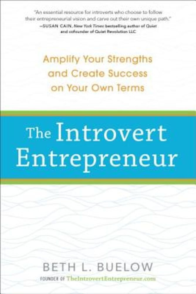 The Introvert Entrepreneur: Amplify Your Strengths and Create Success on Your Own Terms, Paperback