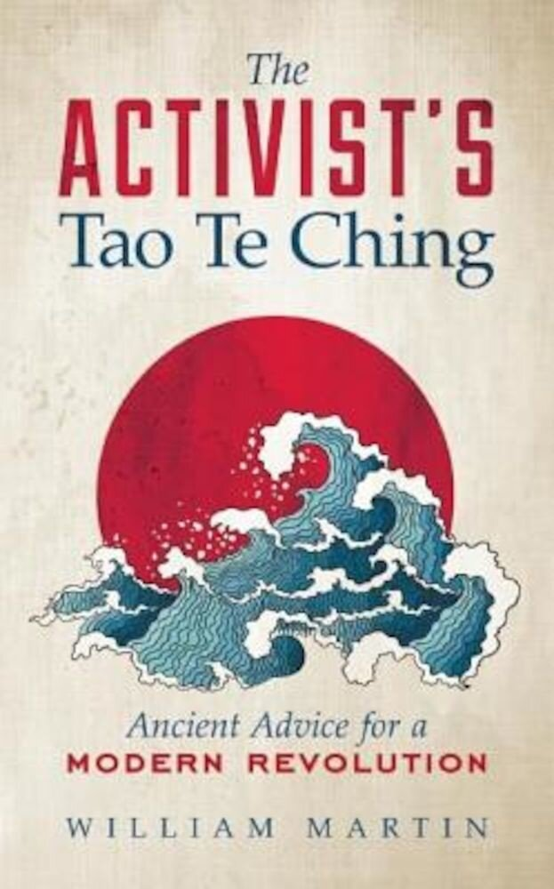 The Activist's Tao Te Ching: Ancient Advice for a Modern Revolution, Paperback