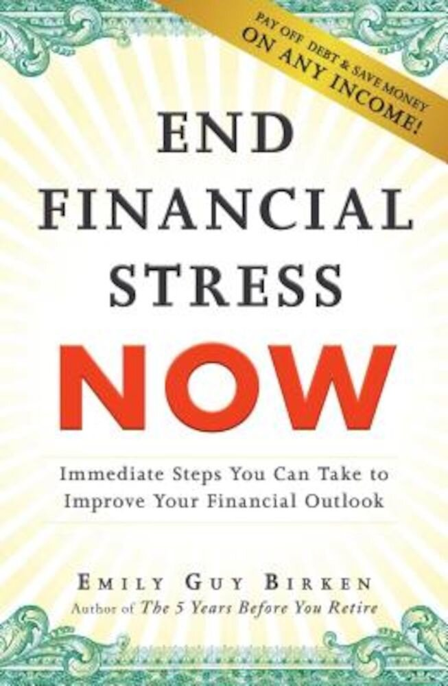 End Financial Stress Now: Immediate Steps You Can Take to Improve Your Financial Outlook, Paperback