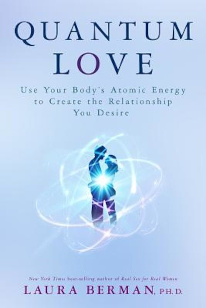 Quantum Love: Use Your Body's Atomic Energy to Create the Relationship You Desire, Paperback
