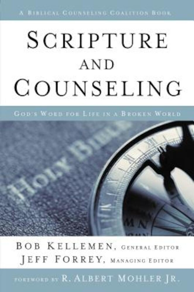 Scripture and Counseling: God's Word for Life in a Broken World, Hardcover