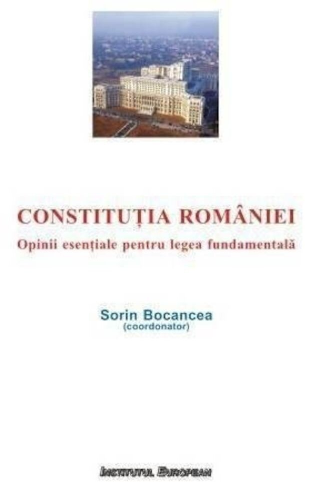 Coperta Carte Constitutia Romaniei. Opinii esentiale pentru legea fundamentala