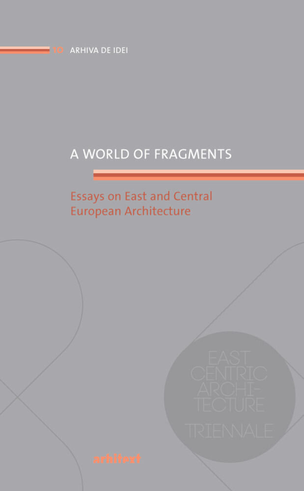 A world of fragments - Essays on East and Central European Architecture
