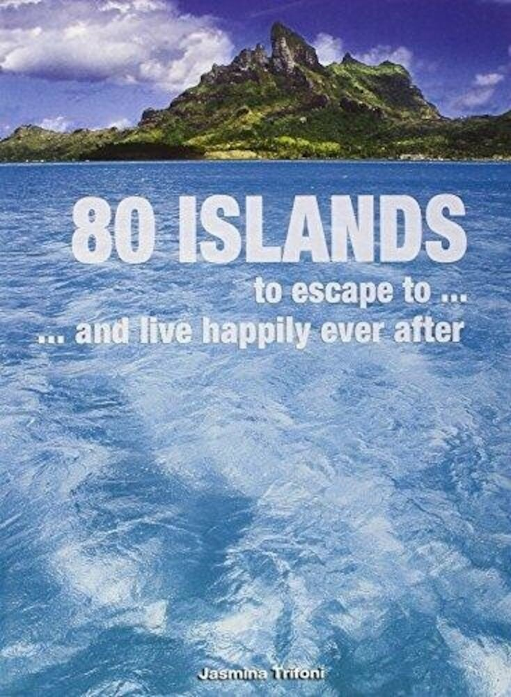 80 Islands to Escape to...and Live Happily Ever After