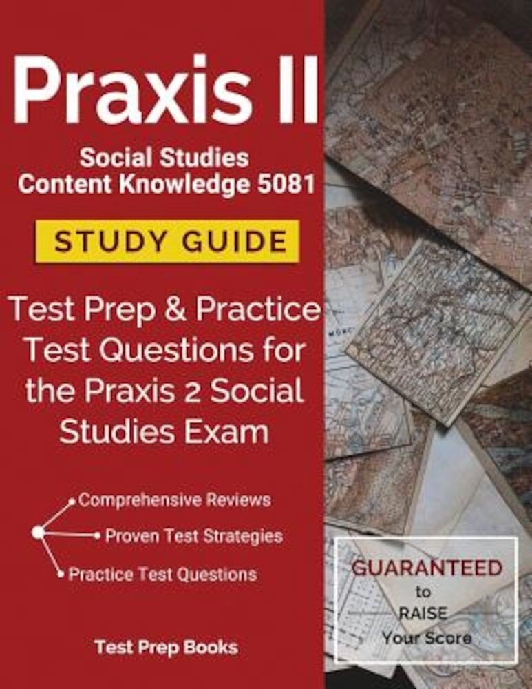 Praxis II Social Studies Content Knowledge 5081 Study Guide: Test Prep & Practice Test Questions for the Praxis 2 Social Studies Exam, Paperback