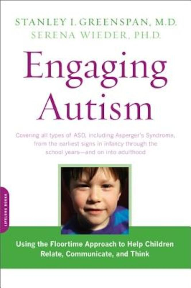 Engaging Autism: Using the Floortime Approach to Help Children Relate, Communicate, and Think, Paperback