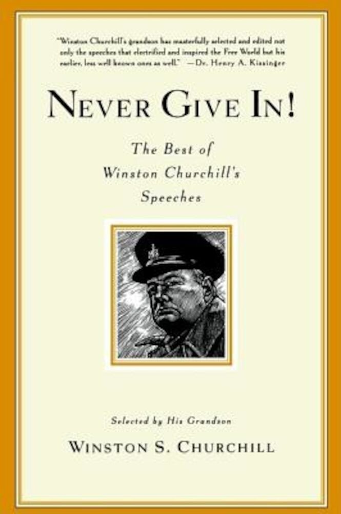 Never Give In!: The Best of Winston Churchill's Speeches, Paperback