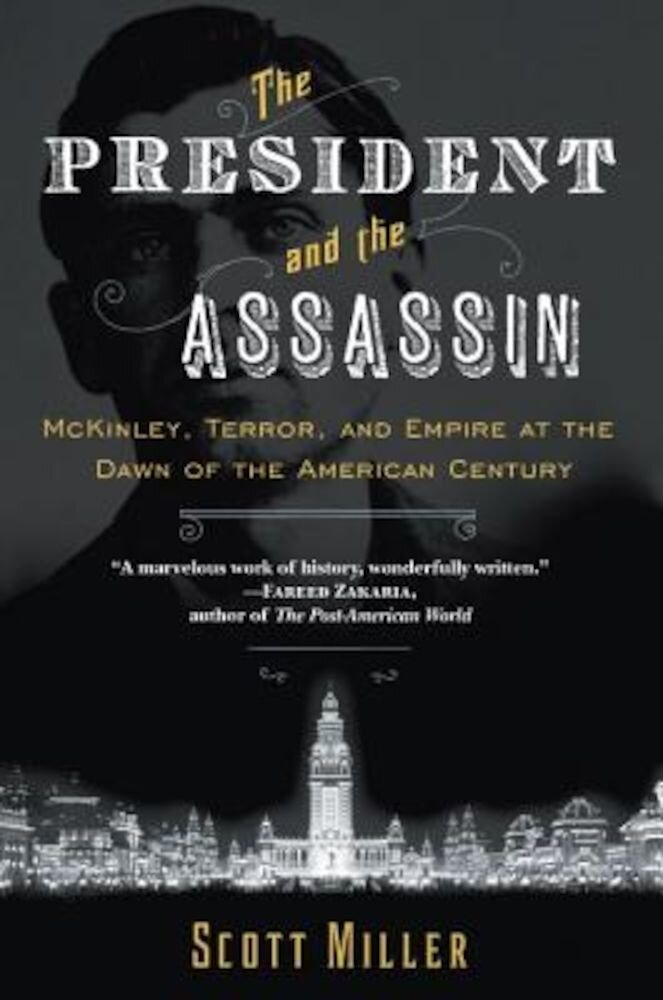 The President and the Assassin: McKinley, Terror, and Empire at the Dawn of the American Century, Paperback