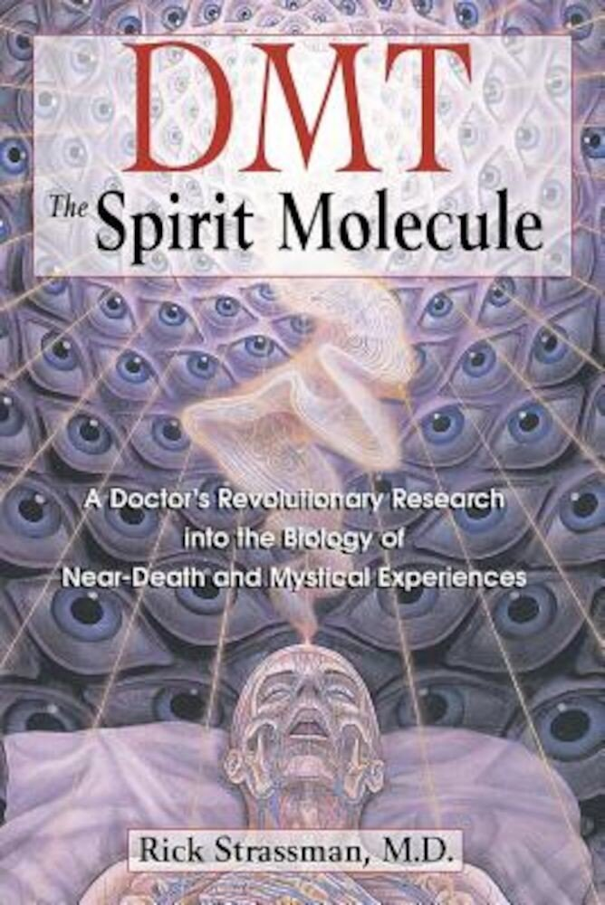 Dmt: The Spirit Molecule: A Doctor's Revolutionary Research Into the Biology of Near-Death and Mystical Experiences, Paperback