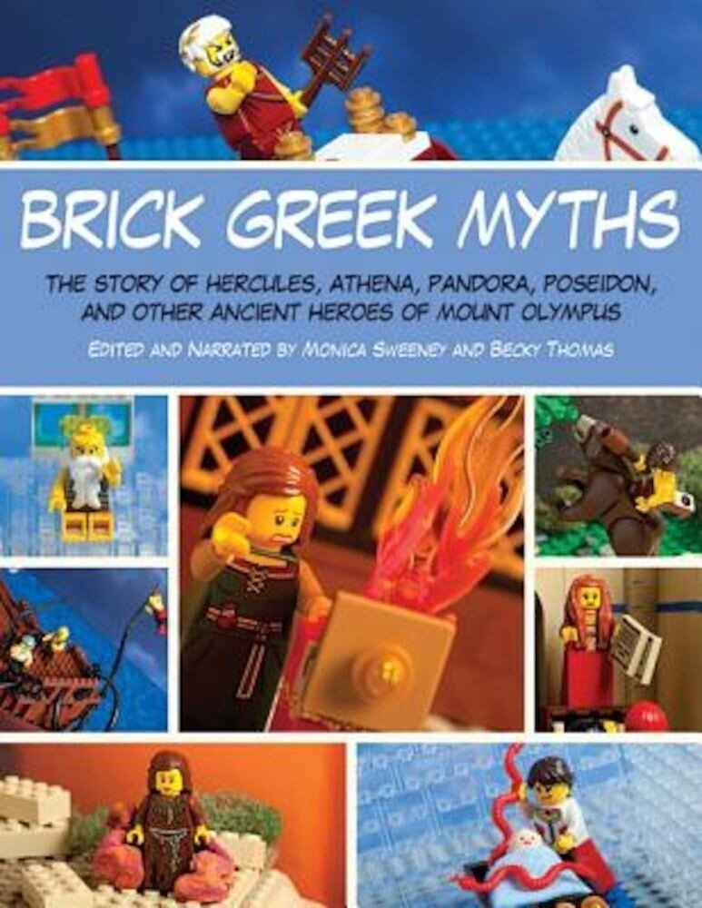 Brick Greek Myths: The Stories of Heracles, Athena, Pandora, Poseidon, and Other Ancient Heroes of Mount Olympus, Paperback