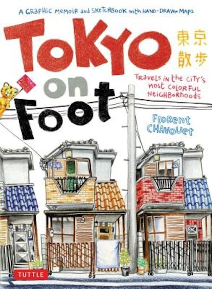 Tokyo on Foot: Travels in the City's Most Colorful Neighborhoods, Paperback