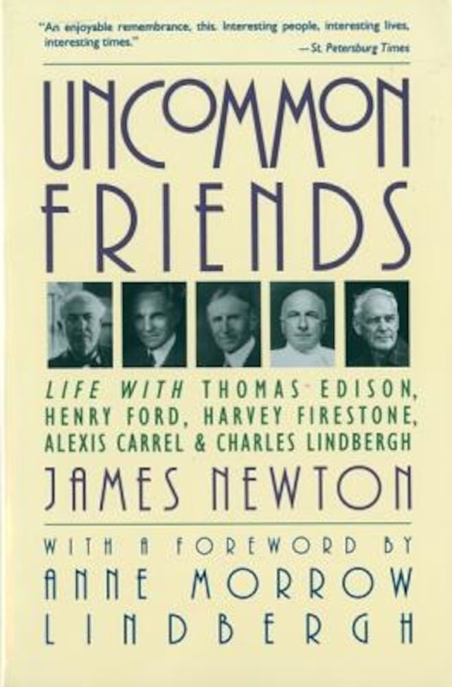 Uncommon Friends: Life with Thomas Edison, Henry Ford, Harvey Firestone, Alexis Carrel, and Charles Lindbergh, Paperback