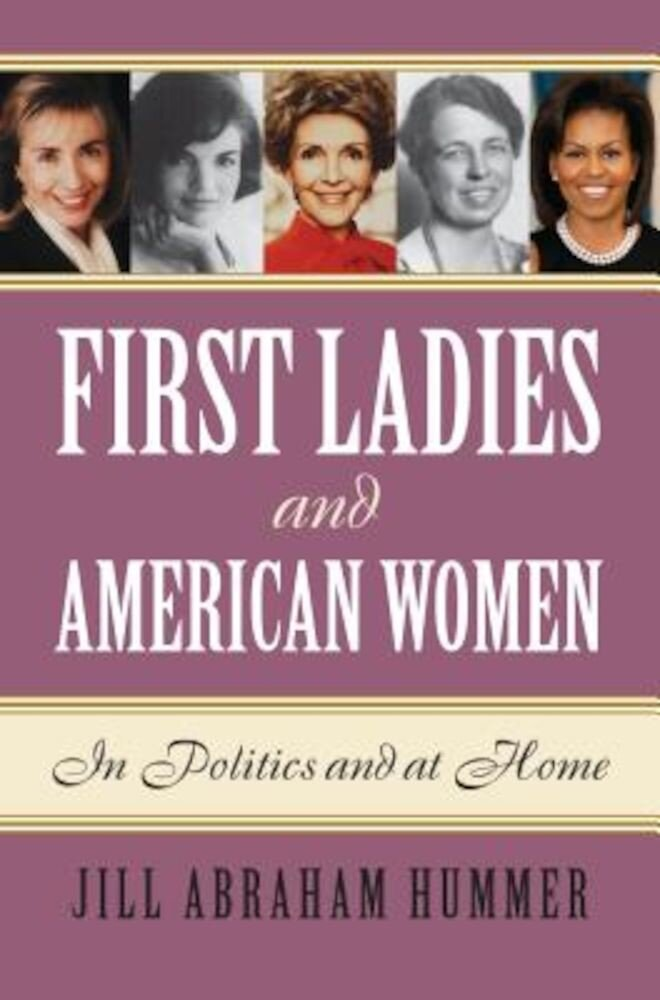 First Ladies and American Women: In Politics and at Home, Hardcover