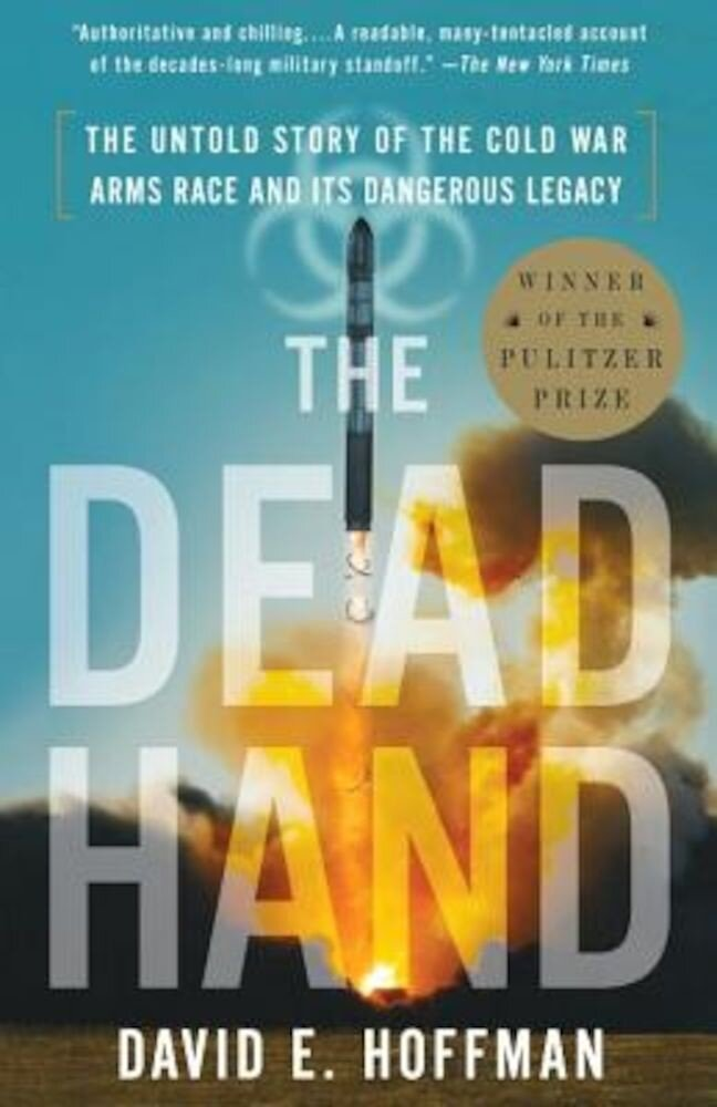 The Dead Hand: The Untold Story of the Cold War Arms Race and Its Dangerous Legacy, Paperback