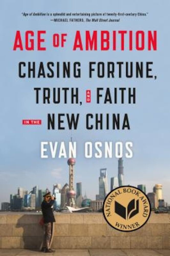 Age of Ambition: Chasing Fortune, Truth, and Faith in the New China, Paperback