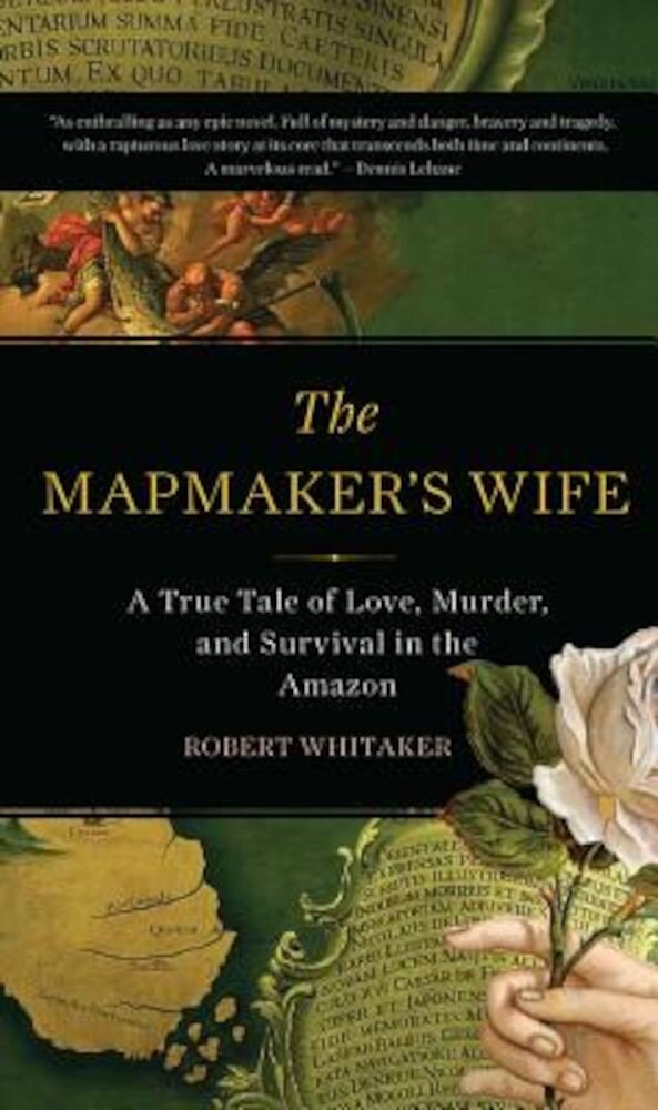 The Mapmaker's Wife: A True Tale of Love, Murder, and Survival in the Amazon, Paperback
