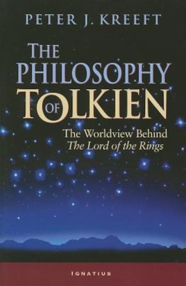 The Philosophy of Tolkien: The Worldview Behind the Lord of the Rings, Paperback