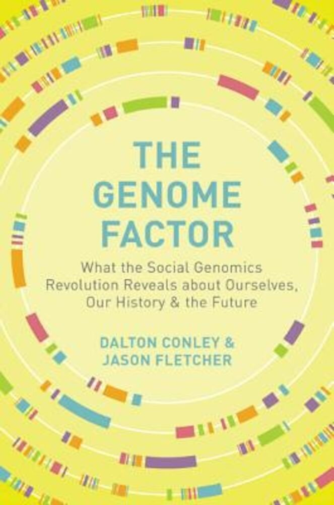 The Genome Factor: What the Social Genomics Revolution Reveals about Ourselves, Our History, and the Future, Hardcover