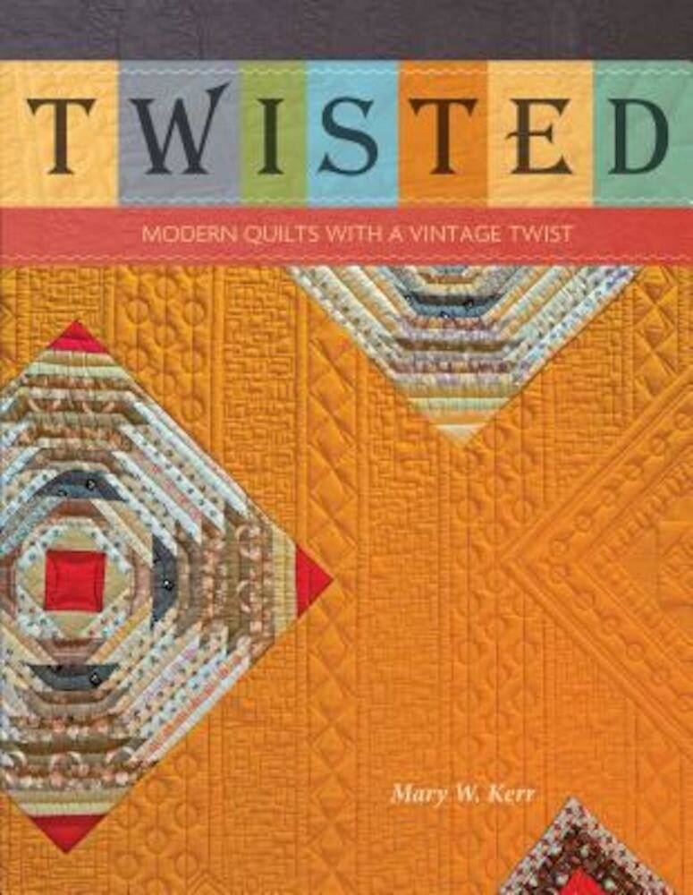 Twisted: Modern Quilts with a Vintage Twist, Paperback