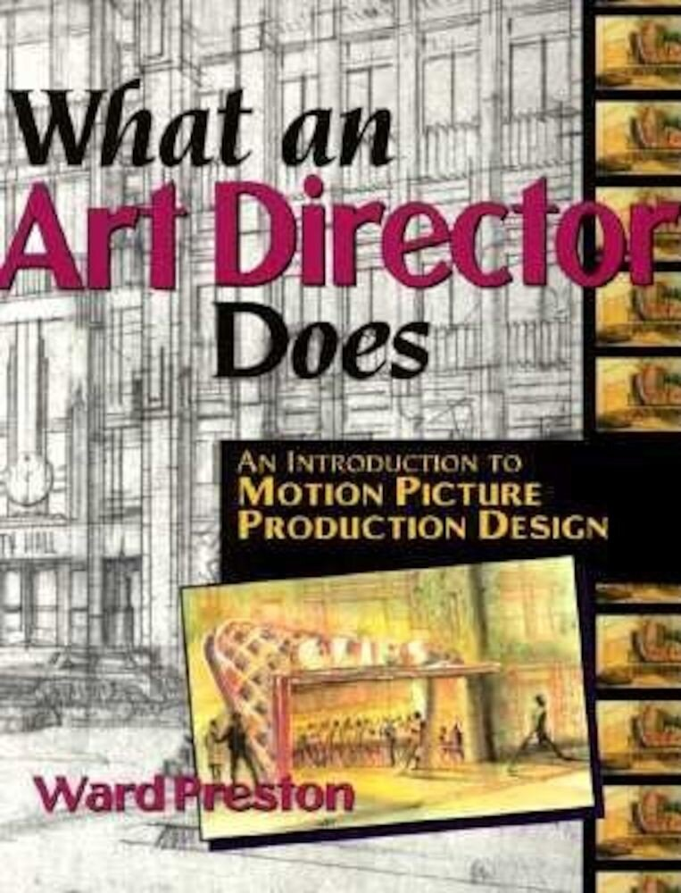 What an Art Director Does: An Introduction to Motion Picture Production Design, Paperback