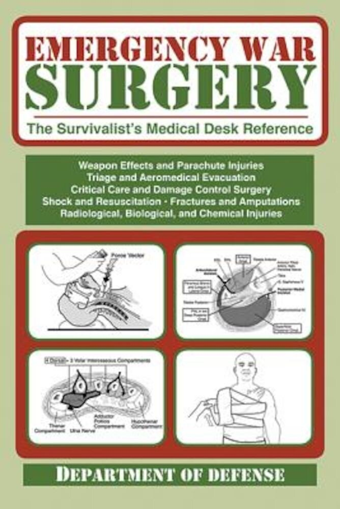 Emergency War Surgery: The Survivalist's Medical Desk Reference, Paperback