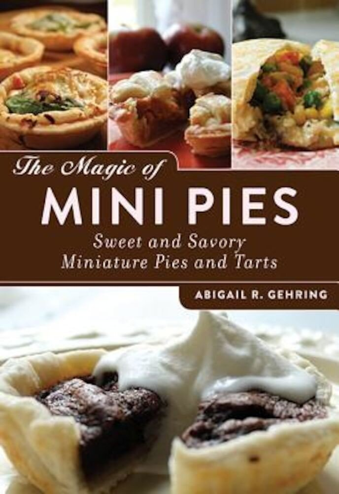 The Magic of Mini Pies: Sweet and Savory Miniature Pies and Tarts, Paperback