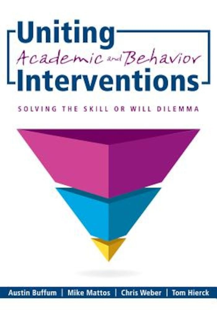Uniting Academic and Behavior Interventions: Soving the Skill or Will Dilemma, Paperback