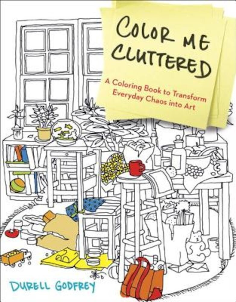 Color Me Cluttered: A Coloring Book to Transform Everyday Chaos Into Art, Paperback