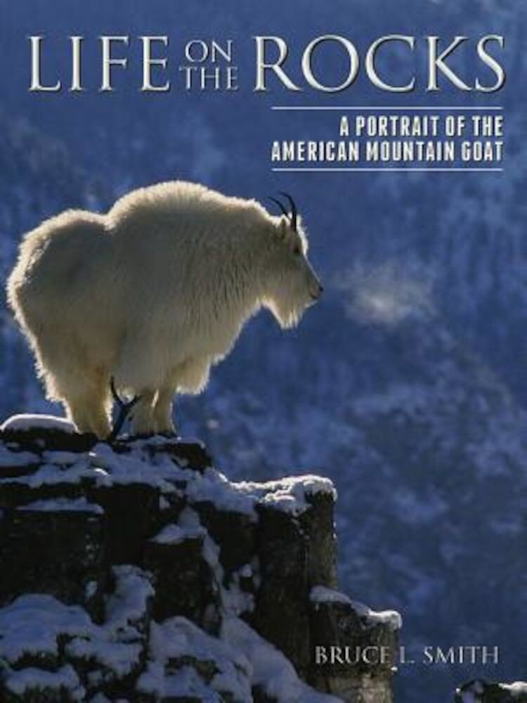 Life on the Rocks: A Portrait of the American Mountain Goat, Hardcover