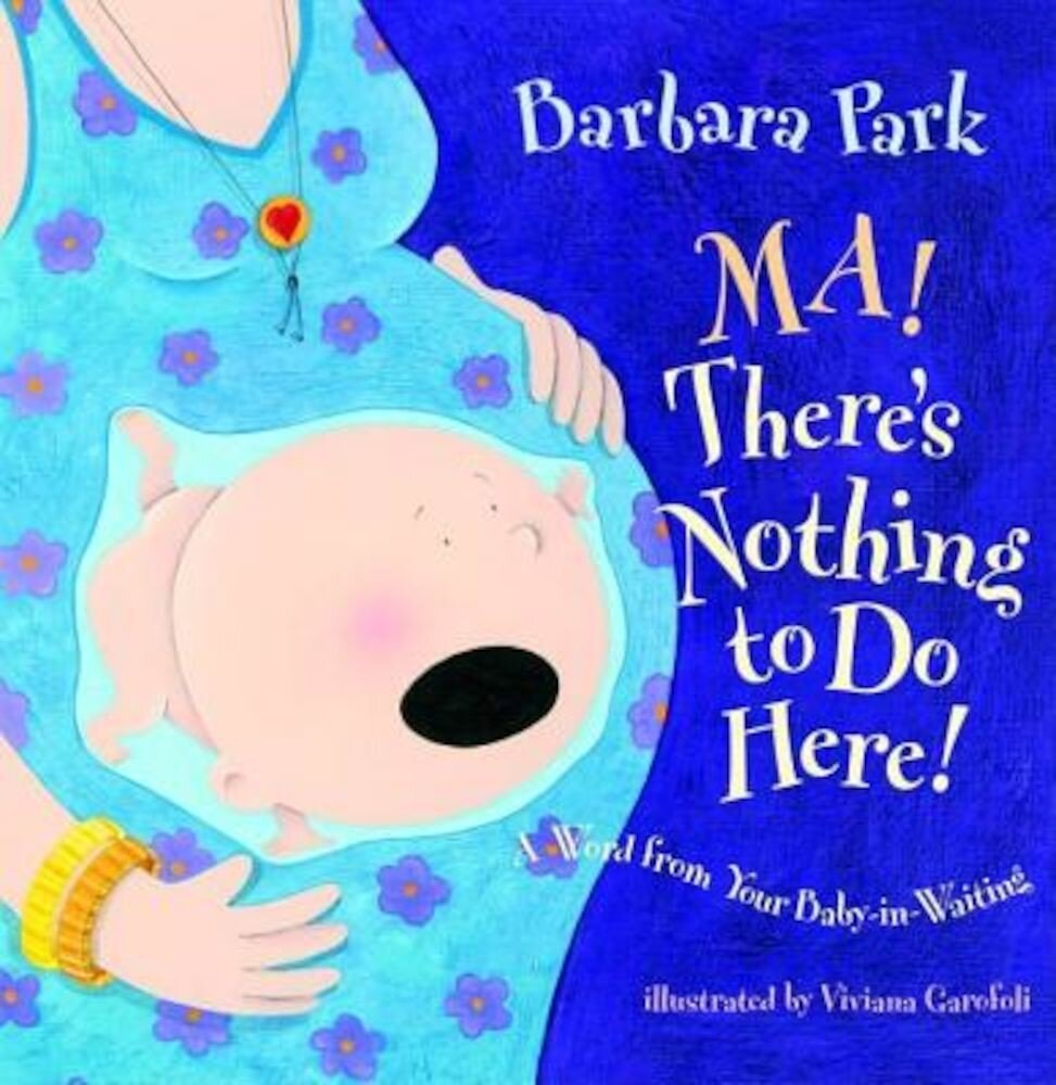 Ma! There's Nothing to Do Here!: A Word from Your Baby-In-Waiting, Hardcover