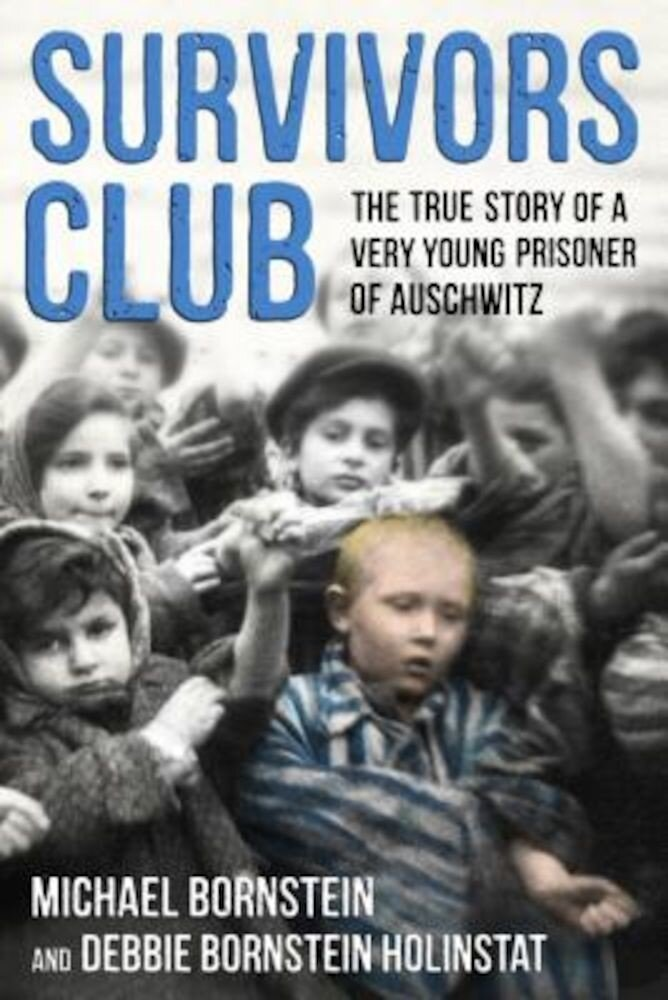 Survivors Club: The True Story of a Very Young Prisoner of Auschwitz, Hardcover