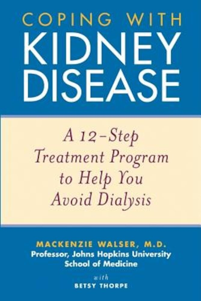 Coping with Kidney Disease: A 12-Step Treatment Program to Help You Avoid Dialysis, Paperback