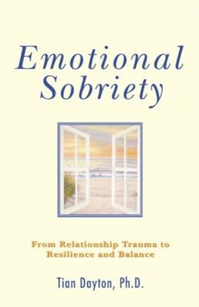 Emotional Sobriety: From Relationship Trauma to Resilience and Balance, Paperback