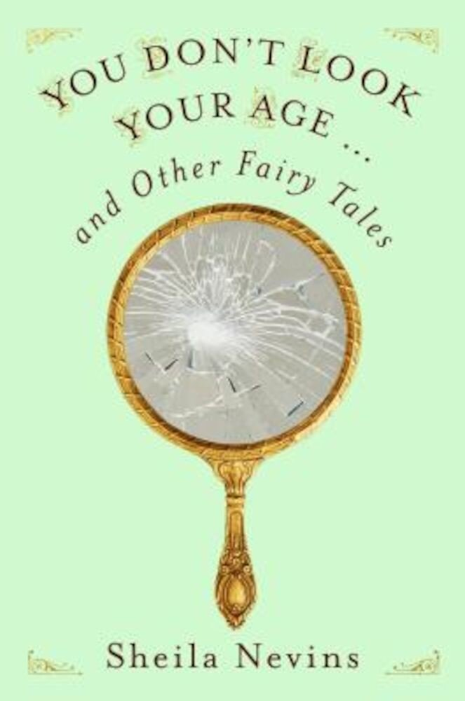 You Don't Look Your Age...and Other Fairy Tales, Hardcover