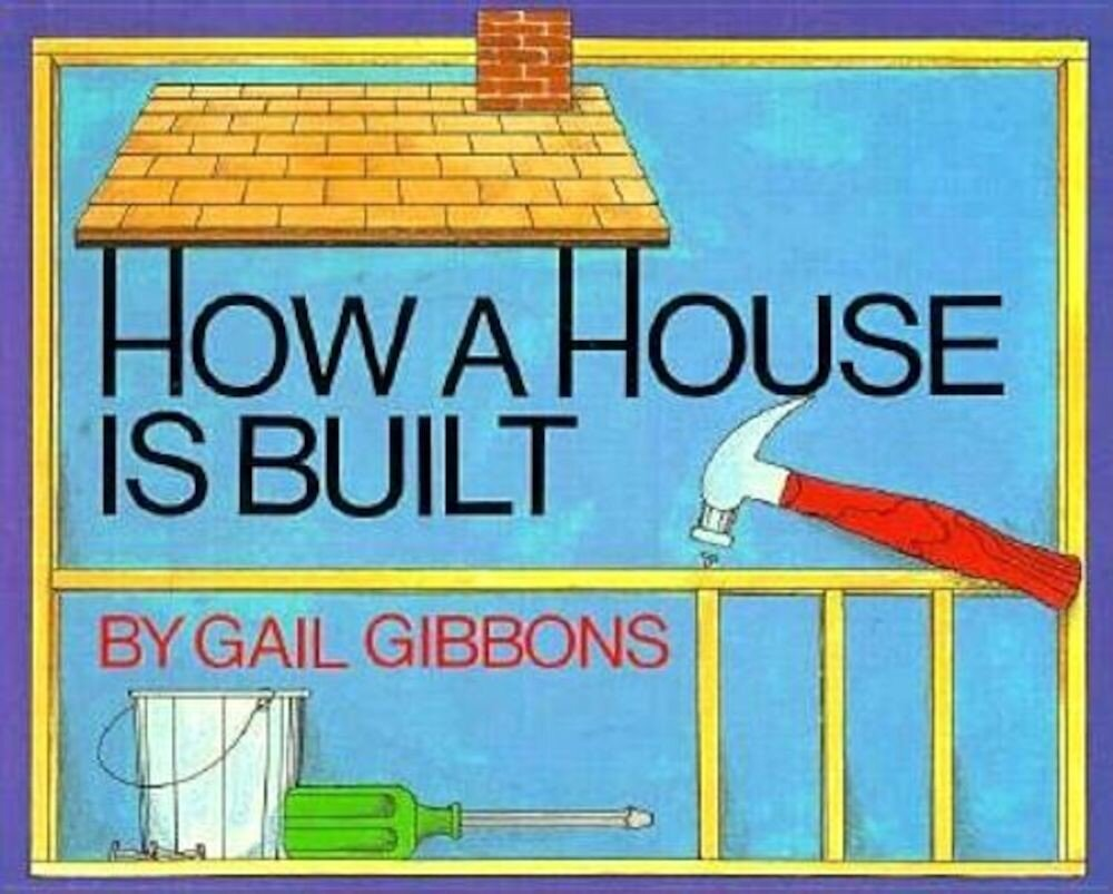 How a House Is Built, Hardcover