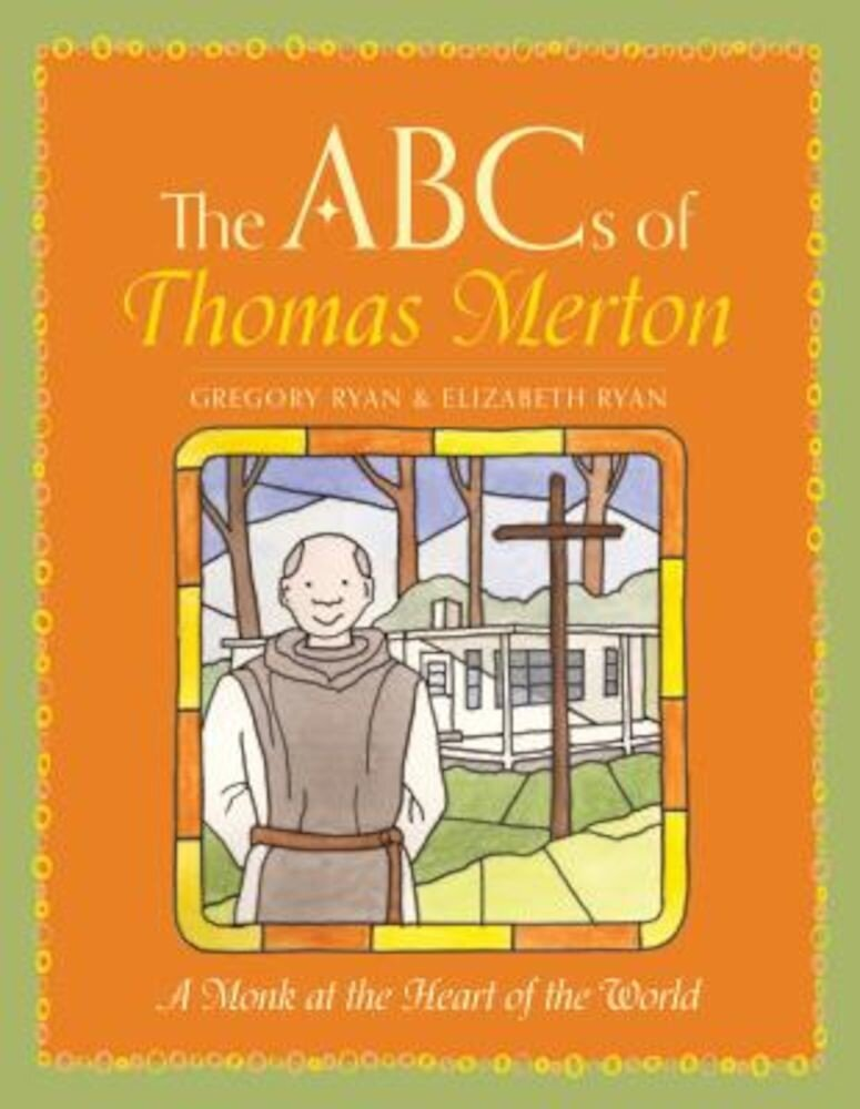 The ABCs of Thomas Merton: A Monk at the Heart of the World, Hardcover