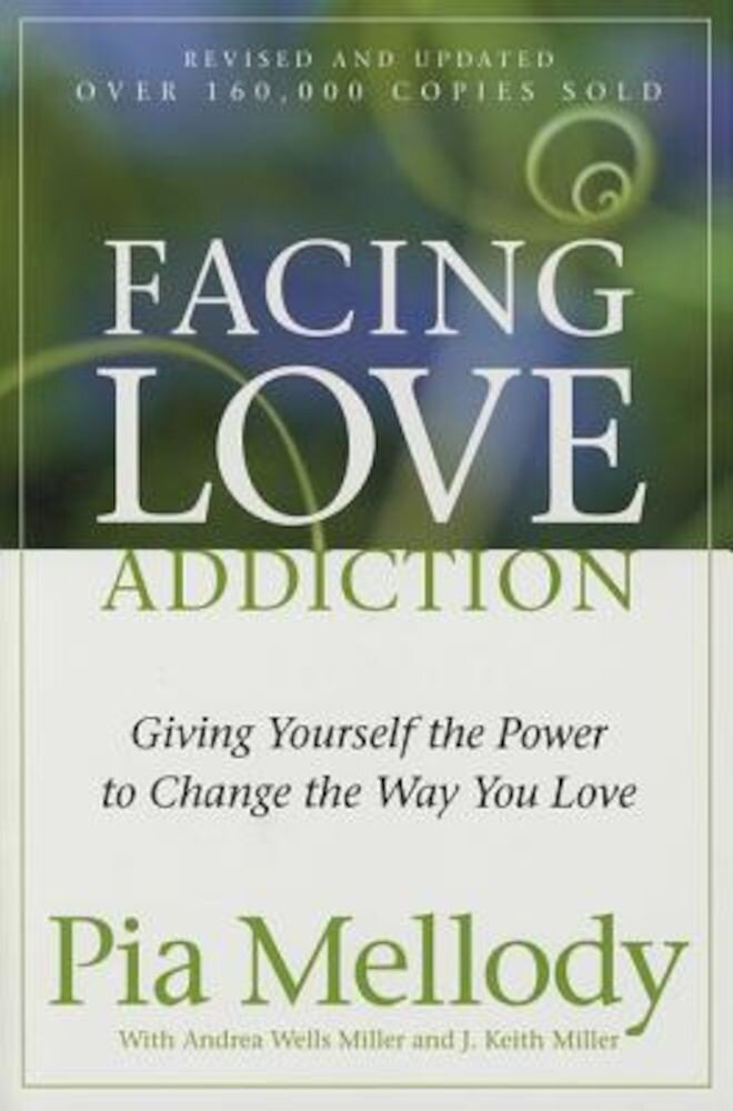 Facing Love Addiction: Giving Yourself the Power to Change the Way You Love, Paperback