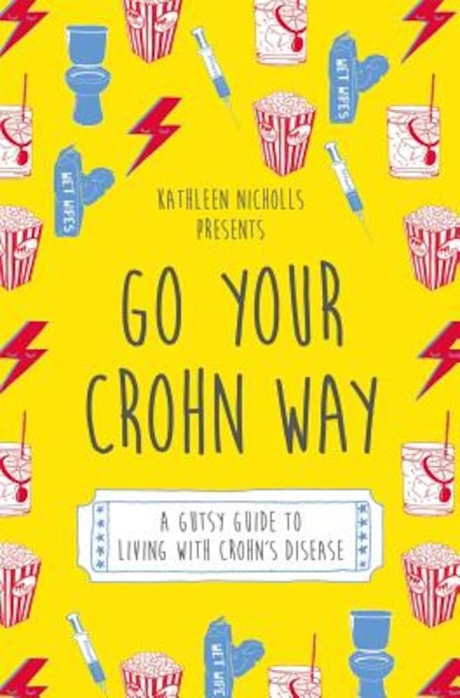 Go Your Crohn Way: A Gutsy Guide to Living with Crohn's Disease, Paperback