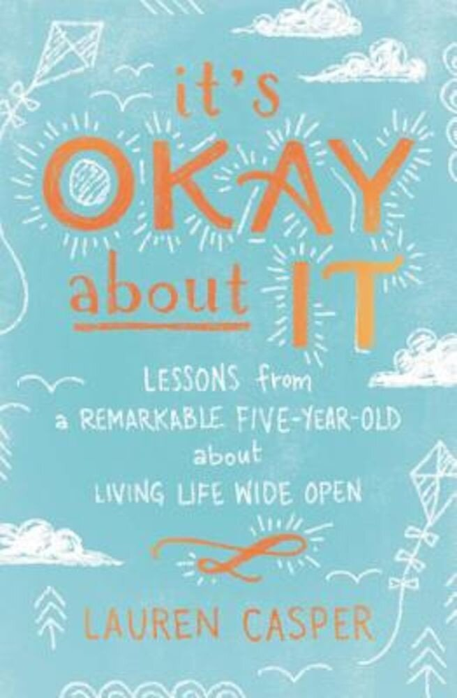It's Okay about It: Lessons from a Remarkable Five-Year-Old about Living Life Wide Open, Paperback