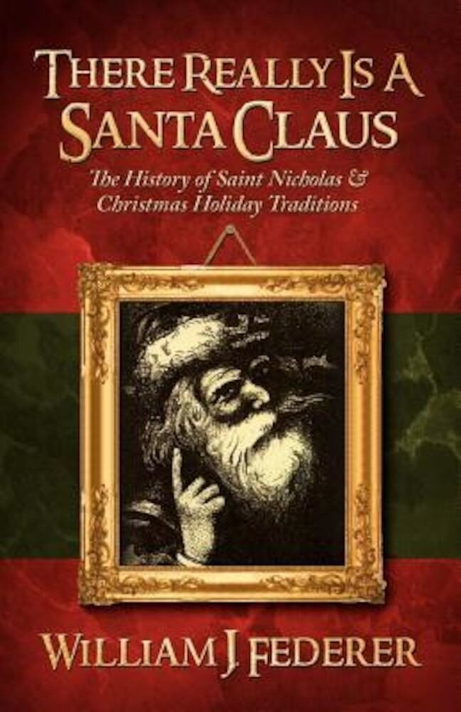 There Really Is a Santa Claus - History of Saint Nicholas & Christmas Holiday Traditions, Paperback