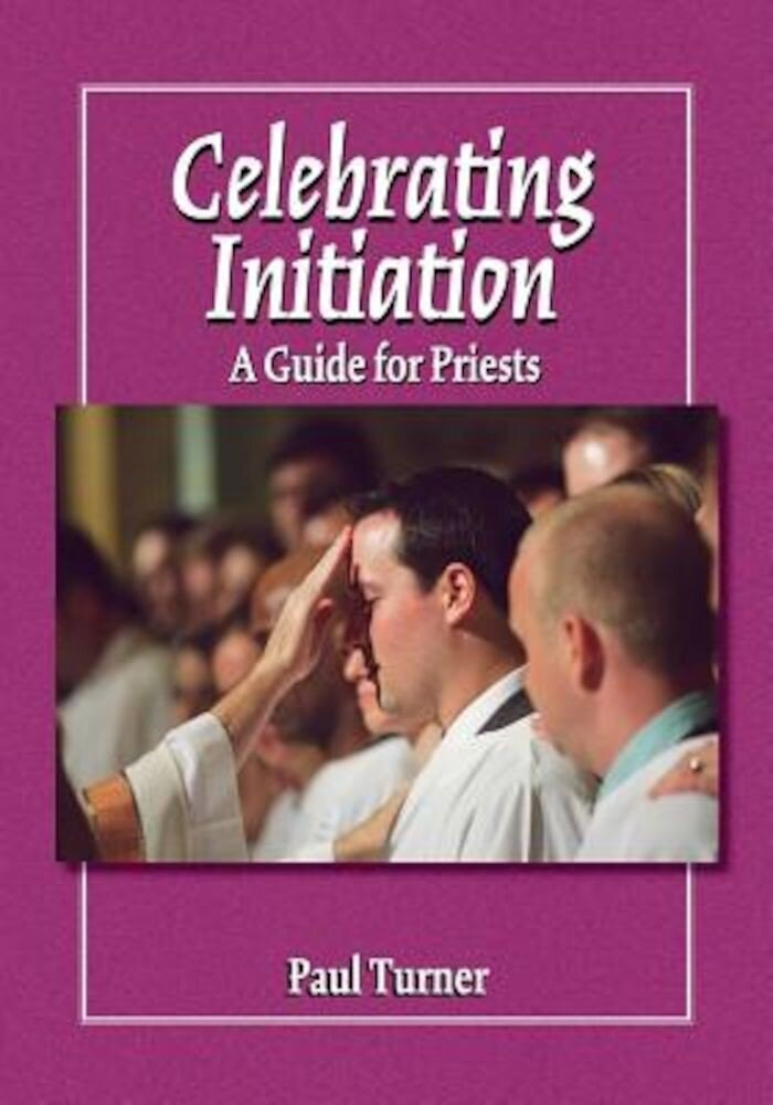 Celebrating Initiation: A Guide for Priests, Paperback
