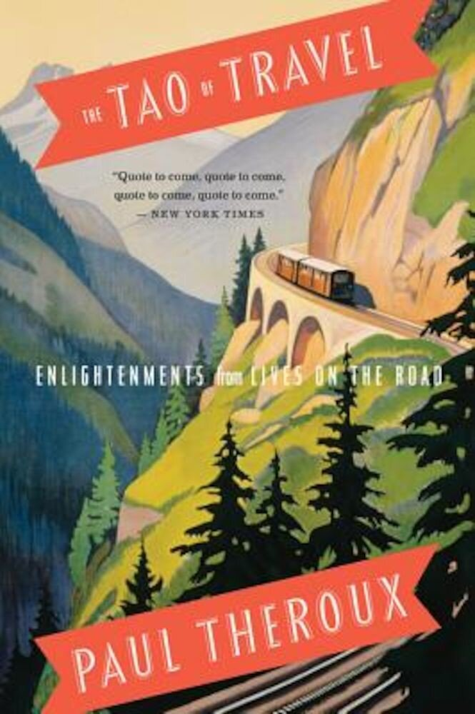 The Tao of Travel: Enlightenments from Lives on the Road, Paperback