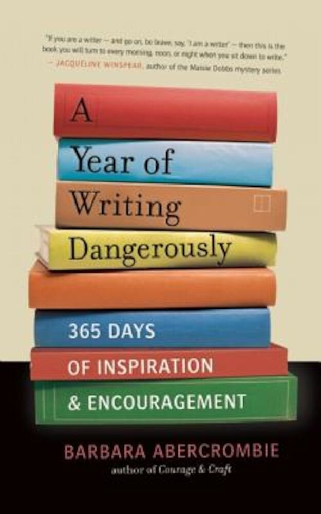 A Year of Writing Dangerously: 365 Days of Inspiration & Encouragement, Paperback