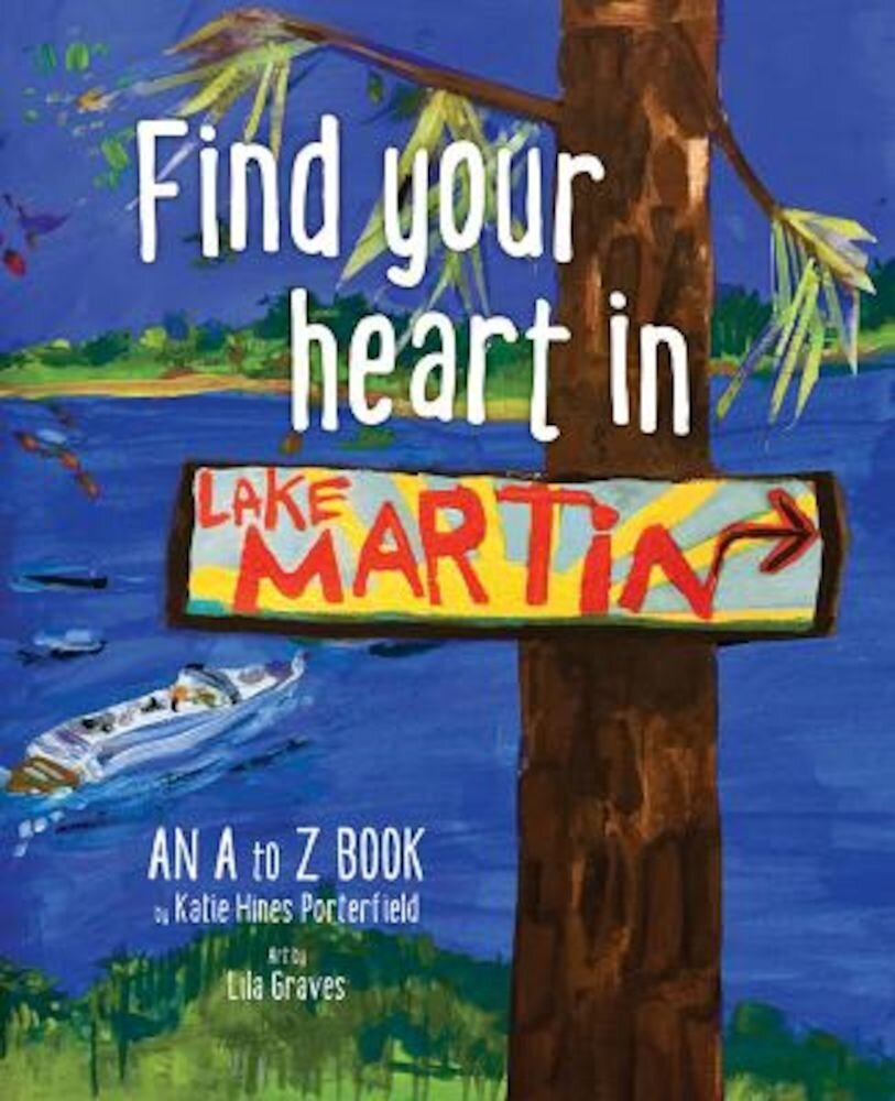 Find Your Heart in Lake Martin: An ABC Book, Hardcover