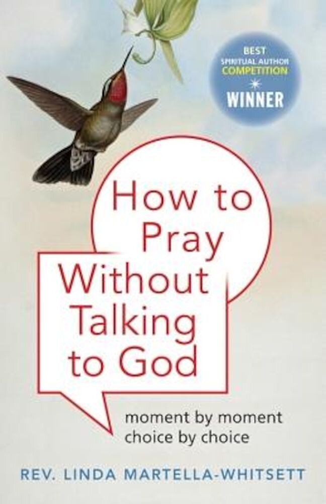 How to Pray Without Talking to God: Moment by Moment, Choice by Choice, Paperback