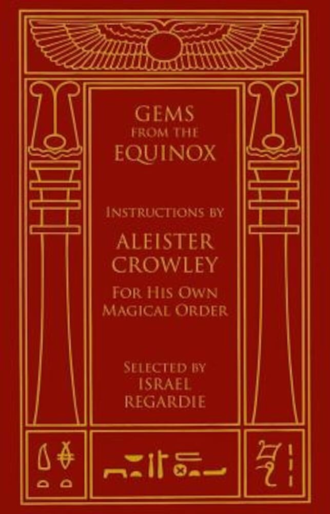 Gems from the Equinox: Instructions by Aleister Crowley for His Own Magical Order, Hardcover