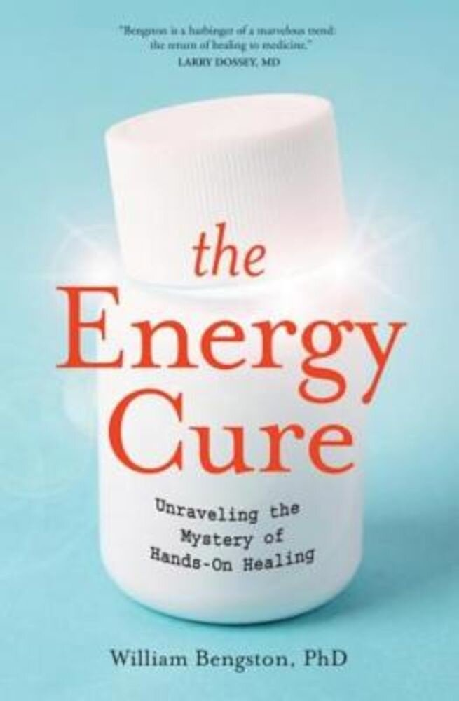 The Energy Cure: Unraveling the Mystery of Hands-On Healing, Paperback